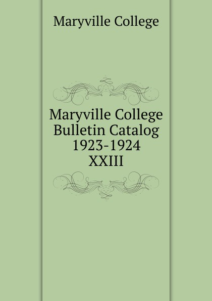 Maryville College Maryville College Bulletin Catalog 1923-1924 maryville college maryville college bulletin catalog 1956 1957