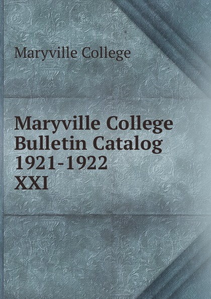 Maryville College Maryville College Bulletin Catalog 1921-1922 maryville college maryville college bulletin catalog 1956 1957