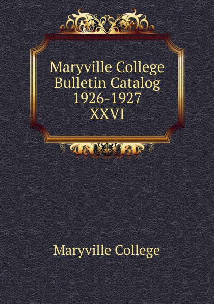 Maryville College Maryville College Bulletin Catalog 1926-1927 maryville college maryville college bulletin catalog 1956 1957