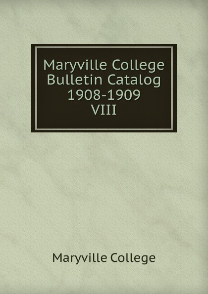 Maryville College Maryville College Bulletin Catalog 1908-1909 fortec catalog