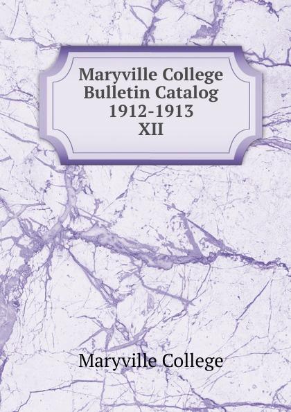 Maryville College Maryville College Bulletin Catalog 1912-1913 maryville college maryville college catalog 1887 88