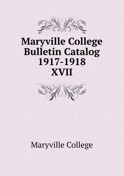 Maryville College Maryville College Bulletin Catalog 1917-1918