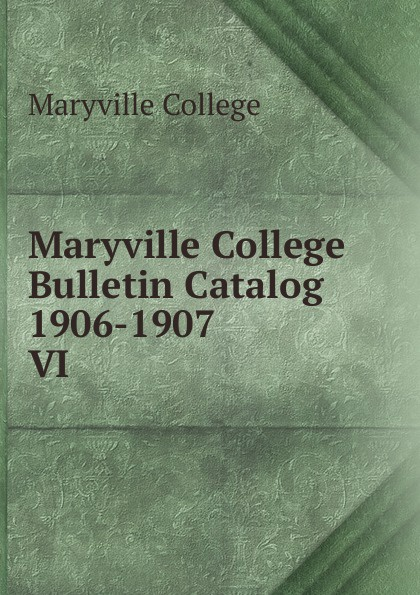 Maryville College Maryville College Bulletin Catalog 1906-1907 maryville college maryville college bulletin catalog 1956 1957