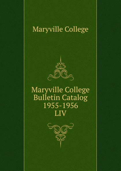Maryville College Maryville College Bulletin Catalog 1955-1956 maryville college maryville college bulletin catalog 1956 1957