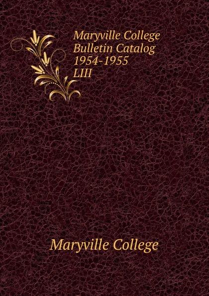 Maryville College Maryville College Bulletin Catalog 1954-1955 maryville college maryville college catalog 1887 88