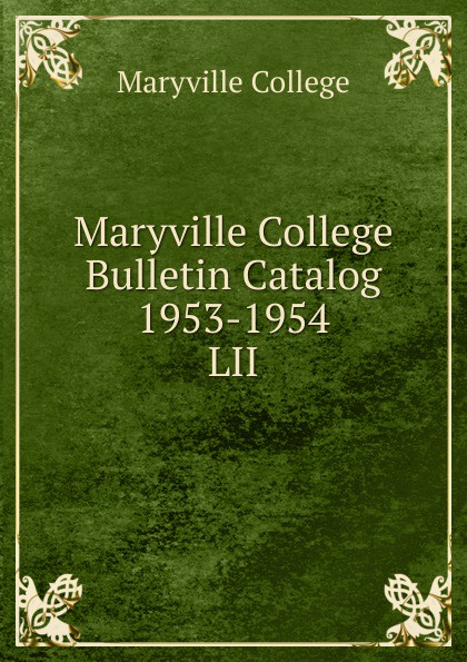 Maryville College Maryville College Bulletin Catalog 1953-1954 maryville college maryville college bulletin catalog 1956 1957