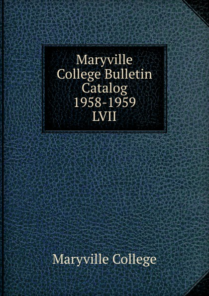 Maryville College Maryville College Bulletin Catalog 1958-1959 maryville college maryville college bulletin catalog 1956 1957