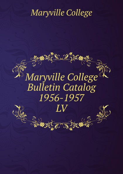 Maryville College Maryville College Bulletin Catalog 1956-1957 maryville college maryville college bulletin catalog 1956 1957
