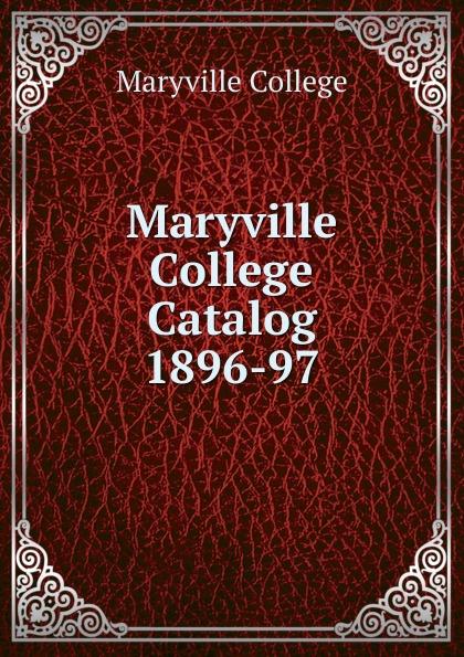 Maryville College Maryville College Catalog 1896-97 maryville college maryville college catalog 1887 88