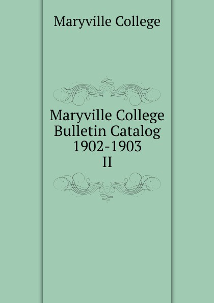 Maryville College Maryville College Bulletin Catalog 1902-1903 maryville college maryville college catalog 1887 88