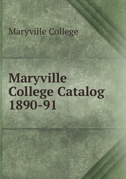 Maryville College Maryville College Catalog 1890-91 maryville college maryville college catalog 1887 88