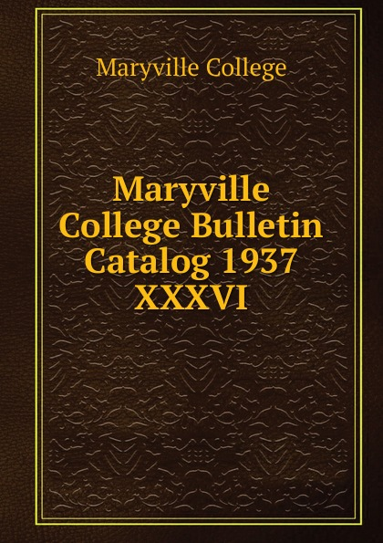 Maryville College Maryville College Bulletin Catalog 1937 maryville college maryville college bulletin catalog 1956 1957