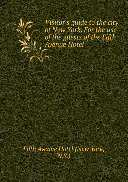 Фото - Visitor.s guide to the city of New York. For the use of the guests of the Fifth Avenue Hotel the swans of fifth avenue