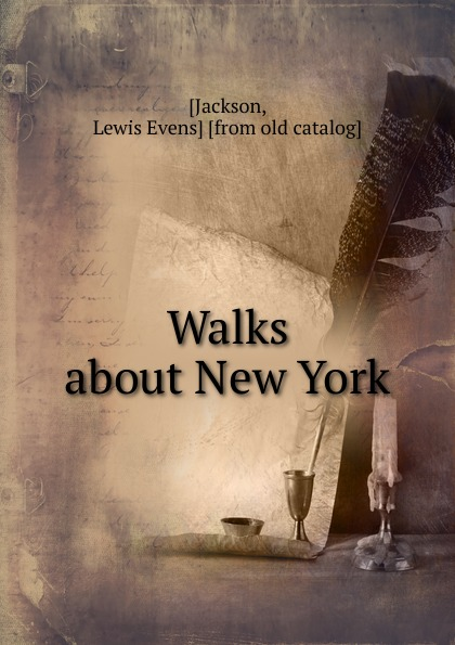 Lewis Evens Jackson Walks about New York