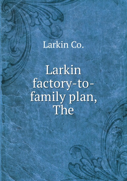 Larkin Larkin factory-to-family plan, The