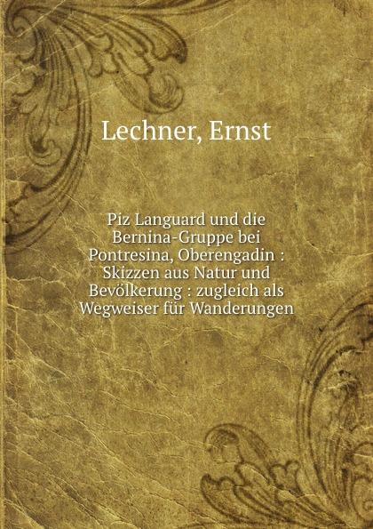 Ernst Lechner Piz Languard und die Bernina-Gruppe bei Pontresina, Oberengadin цена