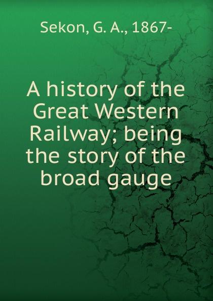 G.A. Sekon A history of the Great Western Railway michael portillo great british railway journeys