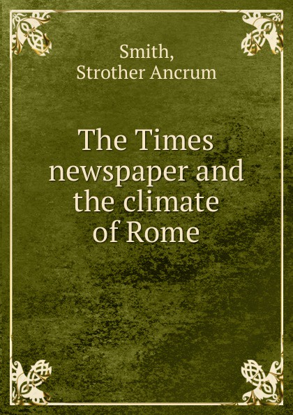 Strother Ancrum Smith The Times newspaper and the climate of Rome jd mcpherson jd mcpherson let the good times roll