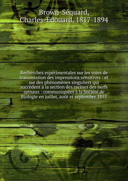 Charles-Edouard Brown-Séquard Recherches experimentales sur les voies de transmission des impressions sensitives tourne de transmission футболка