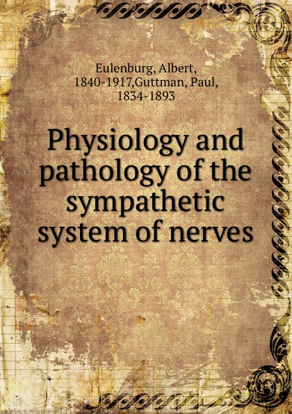 Albert Eulenburg Physiology and pathology of the sympathetic system of nerves недорго, оригинальная цена