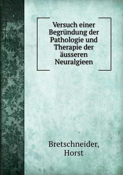 Horst Bretschneider Versuch einer Begrundung der Pathologie und Therapie der ausseren Neuralgieen august eduard martin ph jung pathologie und therapie der frauenkrankheiten