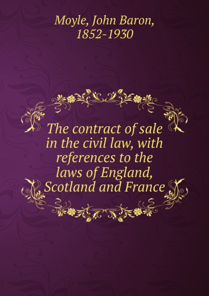 John Moyle The contract of sale in the civil law studies in roman law with comparative views of the laws of france england and scotland