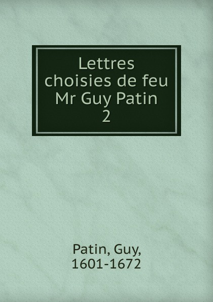 Guy Patin Lettres choisies de feu Mr Guy Patin