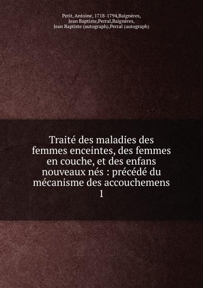 Antoine Petit Traite des maladies des femmes enceintes, des femmes en couche, et des enfans nouveaux nes frank g slaughter femmes en blouse blanche