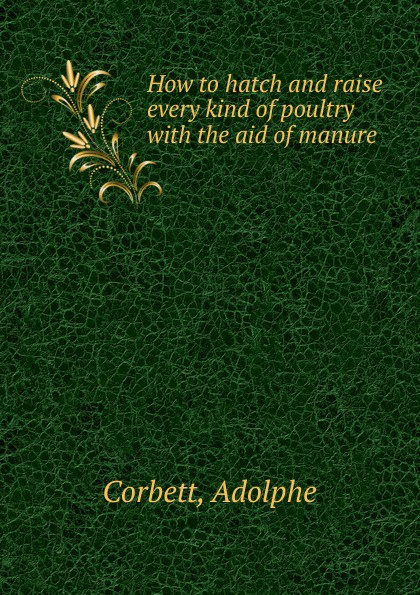 Adolphe Corbett How to hatch and raise every kind of poultry jillian hart every kind of heaven
