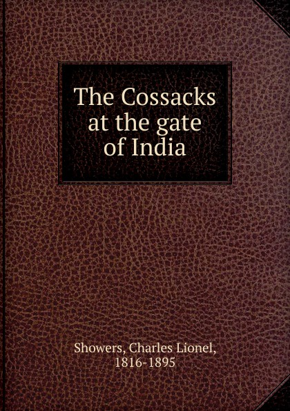 Charles Lionel Showers The Cossacks at the gate of India william penn cresson the cossacks