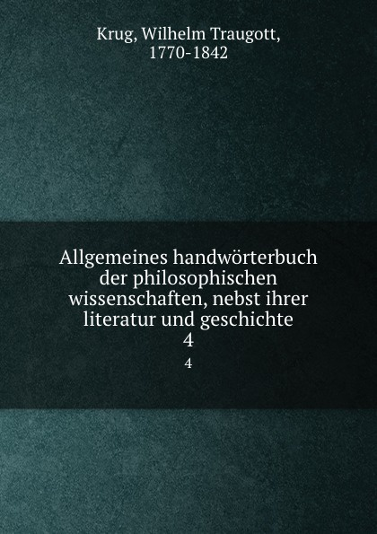 Wilhelm Traugott Krug Allgemeines handworterbuch der philosophischen wissenschaften, nebst ihrer literatur und geschichte