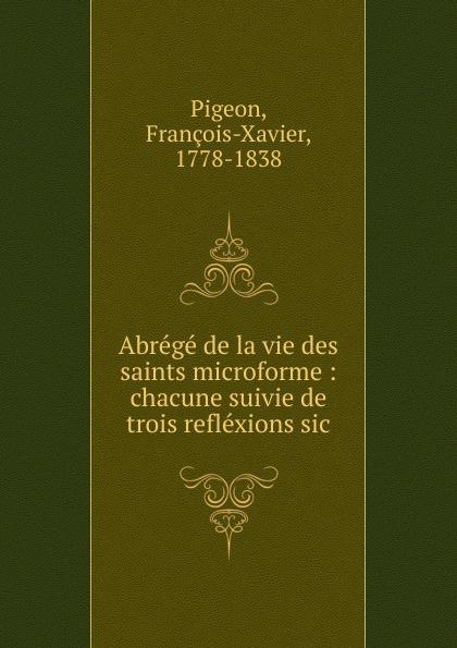 François-Xavier Pigeon Abrege de la vie des saints microforme недорго, оригинальная цена