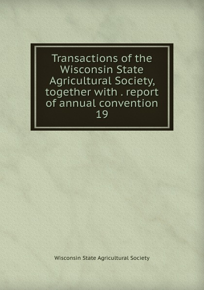 Transactions of the Wisconsin State Agricultural Society, together