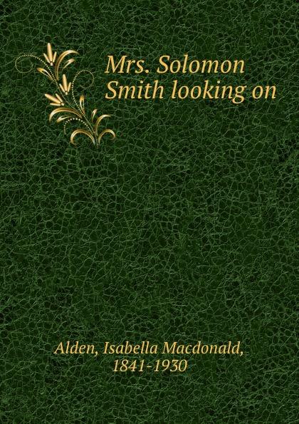 Isabella Macdonald Alden Mrs. Solomon Smith looking on
