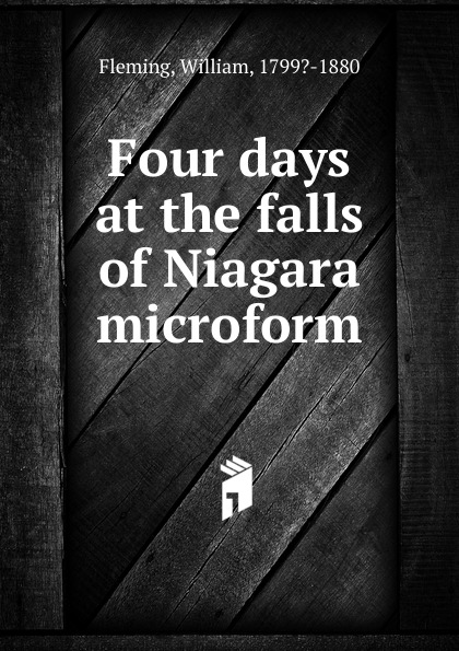 William Fleming Four days at the falls of Niagara microform steven page niagara falls