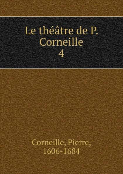 Pierre Corneille Le theatre de P. Corneille pierre corneille theatre choisi illustre