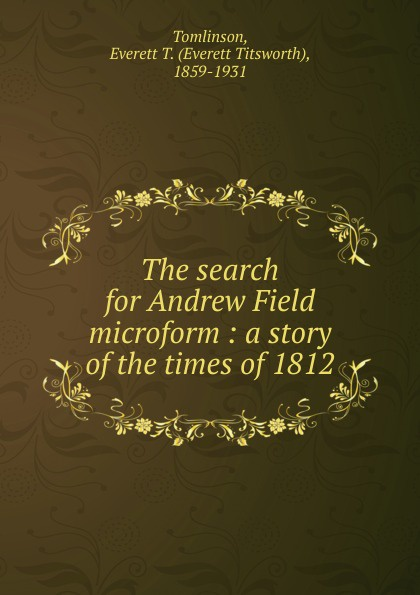 Everett T. Tomlinson The search for Andrew Field microform andrew lee cubs time
