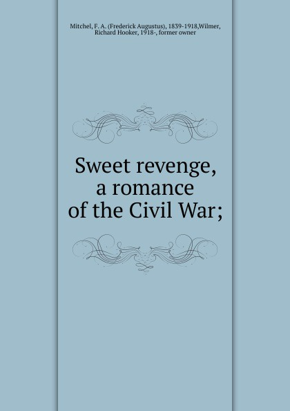 Frederick Augustus Mitchel Sweet revenge, a romance of the Civil War frederick augustus ross f a frederick augustus ross slavery ordained of god