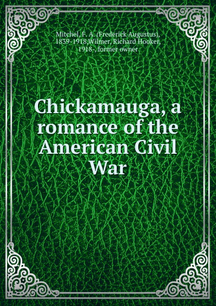 Frederick Augustus Mitchel Chickamauga, a romance of the American Civil War frederick augustus ross f a frederick augustus ross slavery ordained of god