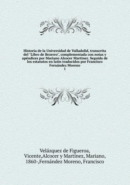 Velazquez de Figueroa Historia de la Universidad de Valladolid, transcrita del