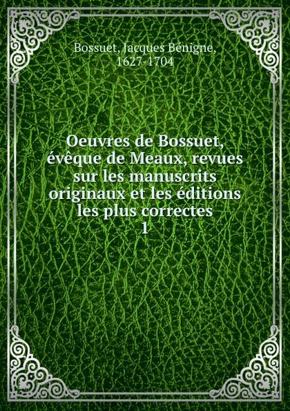 Bossuet Jacques Bénigne Oeuvres de Bossuet, eveque de Meaux, revues sur les manuscrits originaux et les editions les plus correctes баум л чудеса страны оз