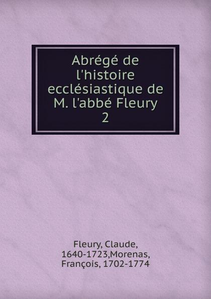 Fleury Claude Abrege de l.histoire ecclesiastique de M. l.abbe Fleury m l abbé trochon the edison alkaline storage battery