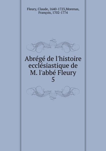 Fleury Claude Abrege de l.histoire ecclesiastique de M. l.abbe Fleury m l abbé trochon catholic educational exhibit