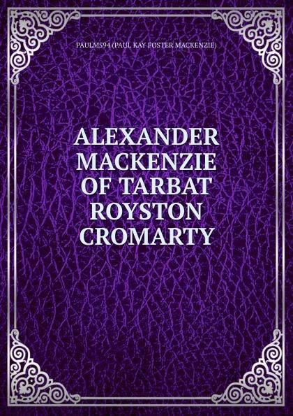 Paul Kay Foster Mackenzie ALEXANDER MACKENZIE OF TARBAT ROYSTON CROMARTY mairi mackenzie isms understanding fashion
