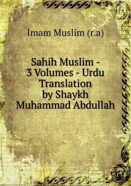 Imam Muslim Sahih Muslim - 3 Volumes - Urdu Translation by Shaykh Muhammad Abdullah shaykh muhammad sadiq abadi akabir ka maqaam e tawazu