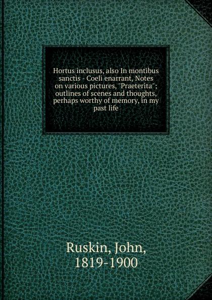где купить John Ruskin Hortus inclusus, also In montibus sanctis - Coeli enarrant, Notes on various pictures,