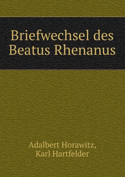 цена на Adalbert Horawitz Briefwechsel des Beatus Rhenanus