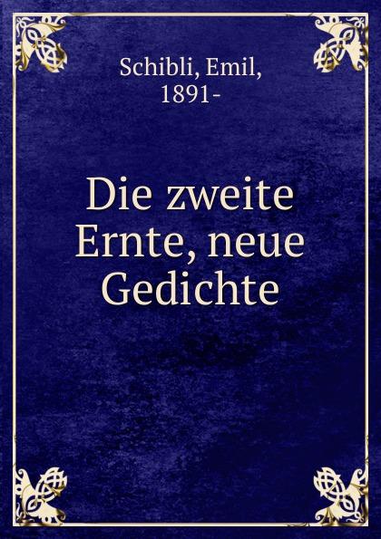 Emil Schibli Die zweite Ernte, neue Gedichte eli easton jutta grobleben die zweite ernte