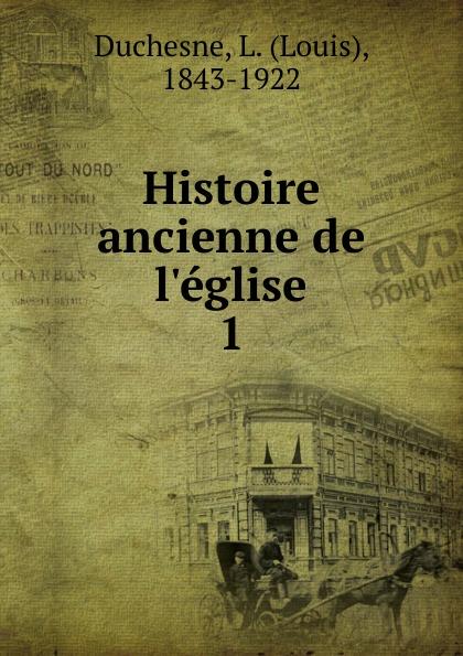 Louis Duchesne Histoire ancienne de l.eglise gaius secundus histoire de l agriculture ancienne