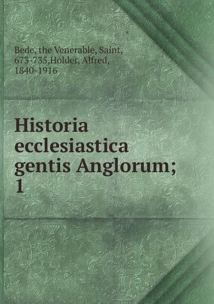 Alfred Holder Historia ecclesiastica gentis Anglorum saint bede historia ecclesiastica gentis anglorum latin edition